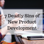 7 Deadly Sins of New Product Development